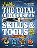 The Total Outdoorsman Skills & Tools Manual (Field & Stream): 324 Essential Tips & Tricks