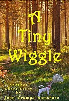 A Tiny Wiggle by [Hamshare, John 'Grumps']