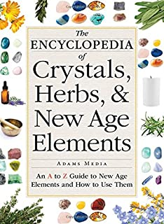 Book Cover: The Encyclopedia of Crystals, Herbs, and New Age Elements: An A to Z Guide to New Age Elements and How to Use Them