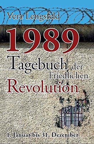 1989: Tagebuch der Friedlichen Revolution - 1. Januar bis 31. Dezember