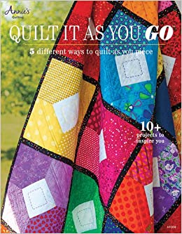 Quilt It as You Go: 5 Different Ways to Quilt as You Piece ... : quilt as you go books - Adamdwight.com