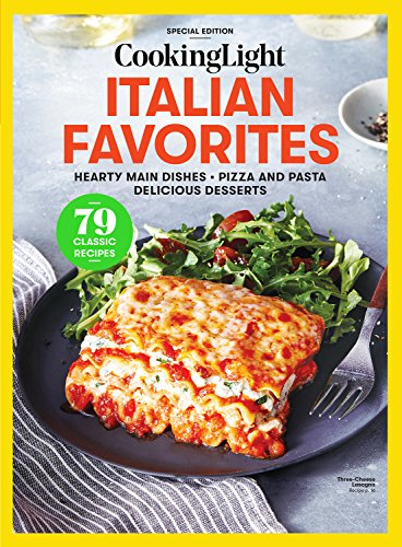 COOKING LIGHT Italian Favorites: Hearty Main Dishes - Pizza And Pasta - Delicious Desserts by The Editors of Cooking Light