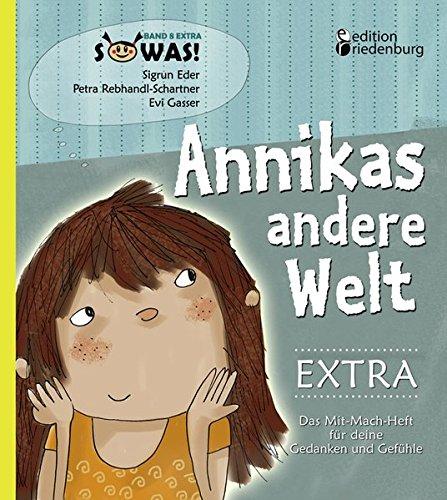 Annikas andere Welt EXTRA - Das Mit-Mach-Heft für deine Gedanken und Gefühle: Das interaktive Buch für Kinder psychisch kranker Eltern mit zahlreichen Mit-Mach-Seiten (SOWAS!)