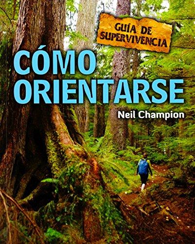 Descargar Libro Cómo Orientarse: Guía De Supervivencia Neil Champion