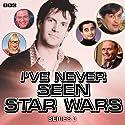 I've Never Seen Star Wars: Series 3 Radio/TV Program by Marcus Brigstocke Narrated by Marcus Brigstocke