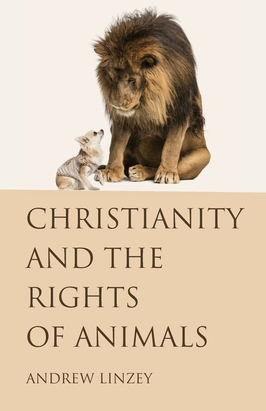 Christianity and the Rights of Animals: Andrew Linzey: 9781498291958:  Amazon.com: Books