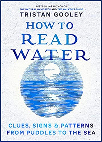 So Have You Actually Read Walkers >> How To Read Water Clues Patterns From Puddles To The Sea Amazon