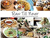 Raw Till Never: Delectable Plant-Based Recipes For The Starchivore (Raw Till Whenever Recipe Books) (Volume 2)