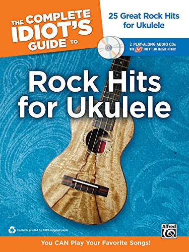 Complete Idiot's Guide to Rock Hits for Ukulele 25 Great Rock Hits for Ukulele -- You CAN Play Your Favorite Songs!, Book and 2 Enhanced CDs (Your Best Friend Sheet Music)