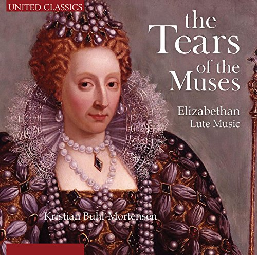 Tears Dowlands - The Tears Of The Muses: Elizabethan Lute Music