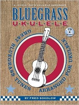 Book Bluegrass Ukulele: A Jumpin' Jim's Ukulele Songbook by Fred Sokolow (2010-05-01)