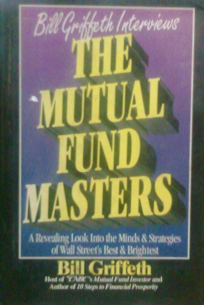 The Mutual Fund Masters: A Revealing Look into the Minds and Strategies of Wall Street's Best and Brightest