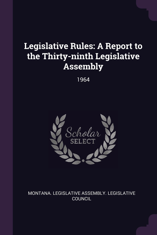 Read Online Legislative Rules: A Report to the Thirty-Ninth Legislative Assembly: 1964 ebook