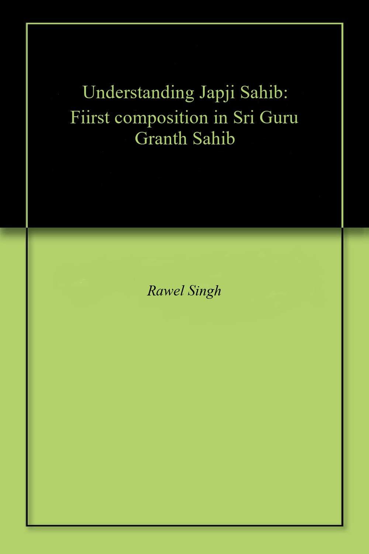 Understanding Japji Sahib  Fiirst Composition In Sri Guru Granth Sahib  English Edition
