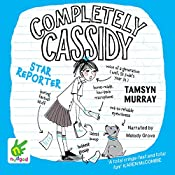Completely Cassidy: Star Reporter: Completely Cassidy, Book 2 | Tamsyn Murray