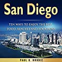 San Diego: Ten Ways to Enjoy the Best Food, Beaches and Locations While on Vacation Audiobook by Paul Brodie Narrated by Paul Brodie