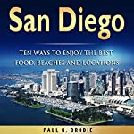San Diego: Ten Ways to Enjoy the Best Food, Beaches and Locations While on Vacation | Paul Brodie