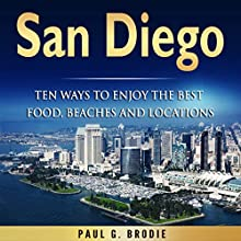 San Diego: Ten Ways to Enjoy the Best Food, Beaches and Locations While on Vacation | Livre audio Auteur(s) : Paul Brodie Narrateur(s) : Paul Brodie