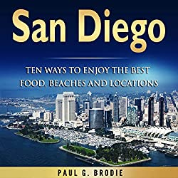 San Diego: Ten Ways to Enjoy the Best Food, Beaches and Locations While on Vacation