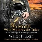 50 MORE Wild Motorcycle Tales | Walter F. Kern