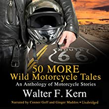 50 MORE Wild Motorcycle Tales Audiobook by Walter F. Kern Narrated by Ginger Maddox, Conner Goff