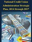 National Credit Union Administration Strategic Plan, 2014 through 2017 Pdf