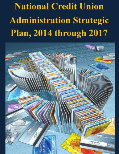 National Credit Union Administration Strategic Plan, 2014 through 2017 Pdf