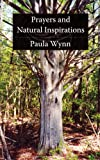Prayers and Natural Inspirations, Paula Wynn, 1425931677