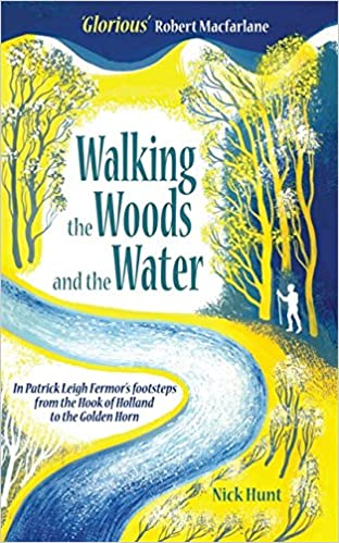 Walking the Woods and the Water: In Patrick Leigh Fermor's Footsteps from the Hook of Holland to the Golden Horn Book Cover