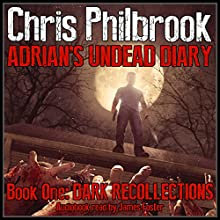 Dark Recollections: Adrian's Undead Diary, Volume 1 Audiobook by Chris Philbrook Narrated by James Foster