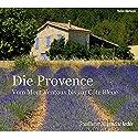 Die Provence: Vom Mont Ventoux bis zur Côte Bleue Hörbuch von div. Gesprochen von: Markus Kästle, Olaf Pessler