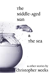 The Middle-Aged Man and the Sea Kindle Edition