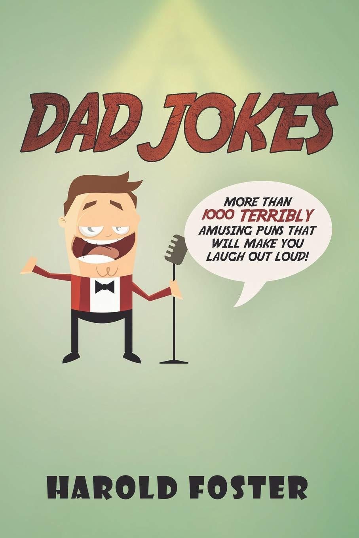 Dad Jokes: More Than 1000 Terribly Amusing Puns That Will