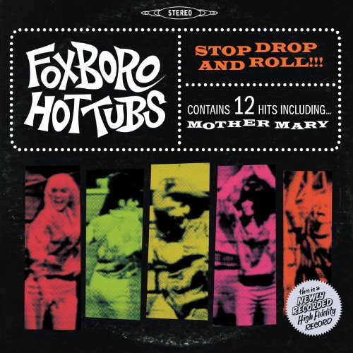Stop Drop And Roll!!! (Foxboro Hot Tubs Stop Drop And Roll)