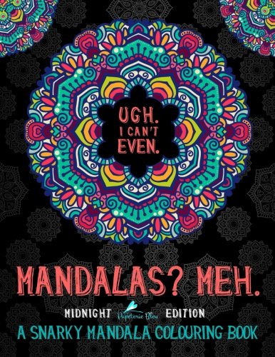Mandalas? Meh: A Snarky Mandala Colouring Book: Midnight Edition: A Unique Black Background Paper Adult Colouring Book For Men & Women Featuring ... Stress Relief & Art Colour Therapy)