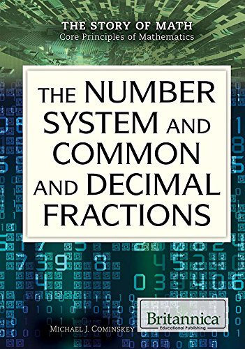The Number System and Common and Decimal Fractions (The Story of Math: Core Principles of Mathematics)