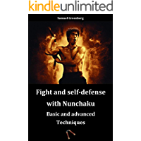 Fight and self-defense with Nunchaku: Basic and advanced