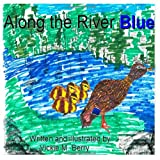 Along the River Blue by Vickie M Berry, Ms. Vickie Monette Berry, 147827719X