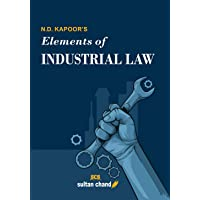 N.D. Kapoor's Elements of Industrial Law: for B.Com, LLB, CA, CS, CMA, M.Com, MBA and other Commerce Courses