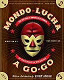 Mondo Lucha A Go-Go: The Bizarre and Honorable World of Wild Mexican Wrestling