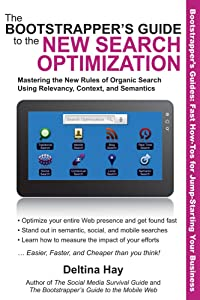 The Bootstrapper's Guide to the New Search Optimization: Mastering the New Rules of Organic Search Using Relevancy, Context, and Semantics