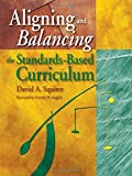 Aligning and Balancing the Standards-Based Curriculum 9780761939634