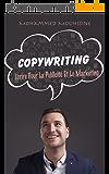 COPYWRITING: Écrire Pour La Publicité Et Le Marketing