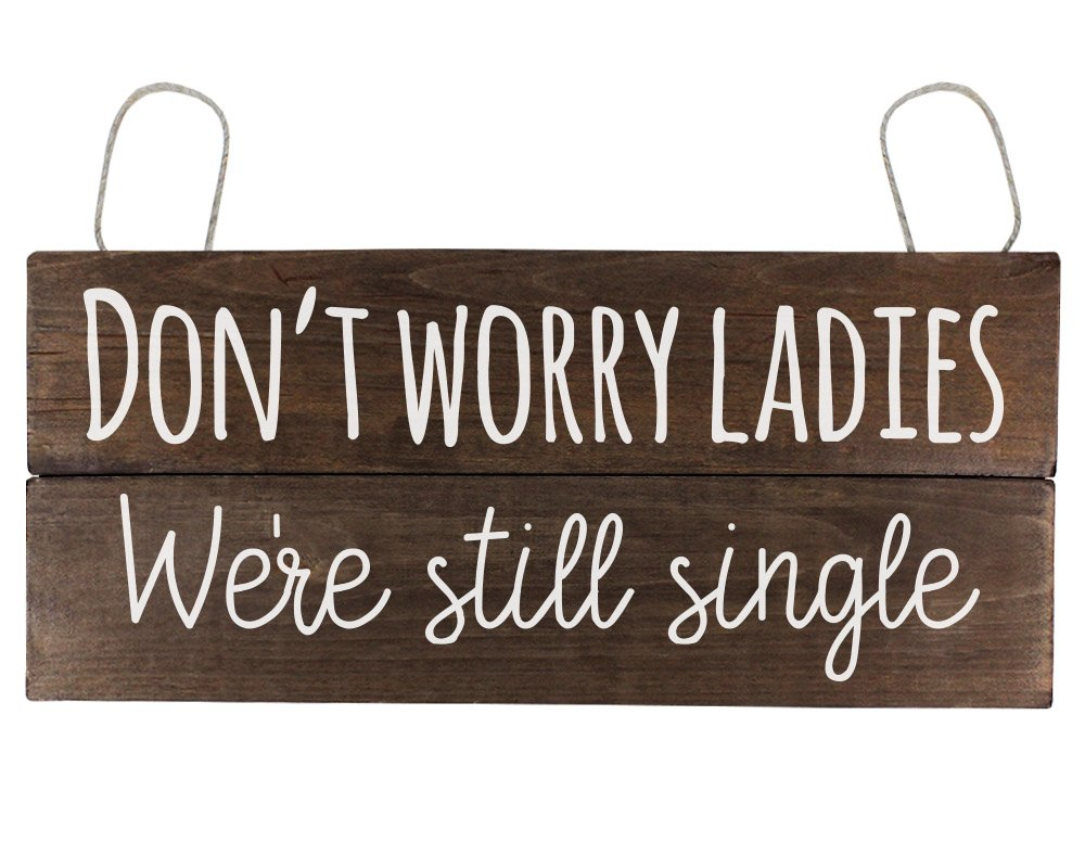 Elegant Signs Don't Worry Ladies (We're Still Single) by Elegant Signs