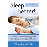 Sleep Better!: A Guide to Improving Sleep for Children with Special Needs 2ed