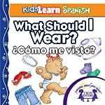 Kids Learn Spanish: What Should I Wear? (Clothing): ¿Cómo Me Visto? | Kim Mitzo Thompson,Karen Mitzo Hilderbrand, Twin Sisters