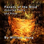 Facets of the Mind: Assorted Poetry and Prose of William Jiang, MLS | William Jiang