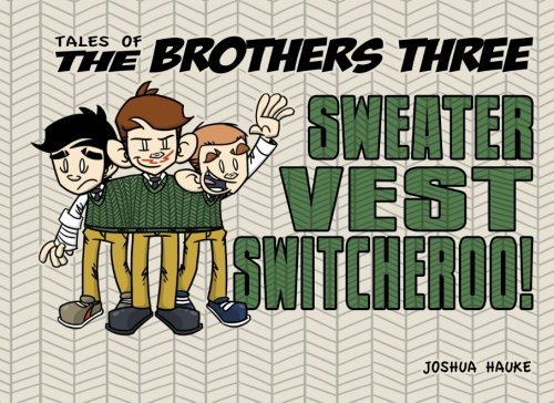 Read Online Tales of The Brothers Three: Sweater Vest Switcheroo! (Volume 5) PDF