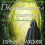 The Dreamweaver's Journey: The Age of Awakenings Book 1: Tales from Feyron - The Ripples of Power | Diana L. Wicker