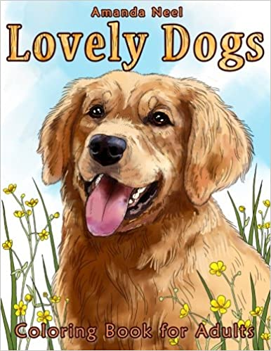 Amazon Lovely Dogs Coloring Book For Adults 9781522921714 Happy Amanda Neel Books